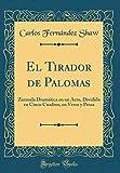 El Tirador de Palomas: Zarzuela Dramática En Un Acto, Dividido En Cinco Cuadros, En Verso Y Prosa (Classic Reprint) (Spanish Edition)
