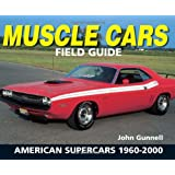 Muscle Cars Field Guide: American Supercars 1960-2000 (Warman's Field Guides)