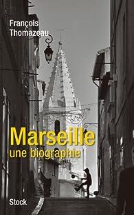 Marseille, une biographie par François Thomazeau