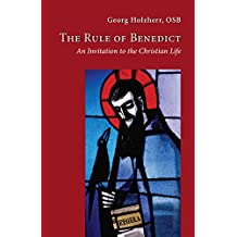 The Rule of Benedict: An Invitation to the Christian Life