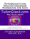 img - for TutorGiant.com - English Grammar Workbook for Kids: FREE TutorGiant.com Membership Code Inside - English Grammar Worksheets for Children - Improve Writing and Reading Skills through Grammar book / textbook / text book