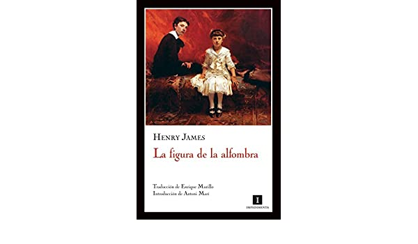 Amazon.com: La figura de la alfombra (Impedimenta) (Spanish Edition) eBook: Henry James, Editorial impedimenta, Antoni Mari, Antoni MarÌ: Kindle Store