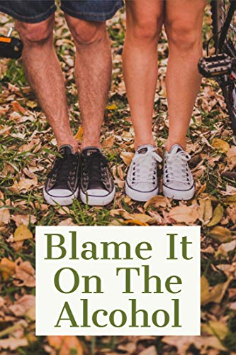 Blame It On The Alcohol: A College Romance - Kindle edition ...