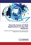 Security Issues of Web Applications in Asp.Net Platform: Analysis and Assessment the Security Issues of Web Applications in Asp.Net Platform
