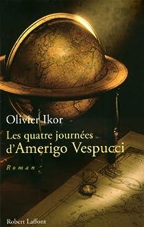 Les quatre journées d'Amerigo Vespucci : Mémoires apocryphes de l'homme qui donna son prénom à l'Amérique par Ikor