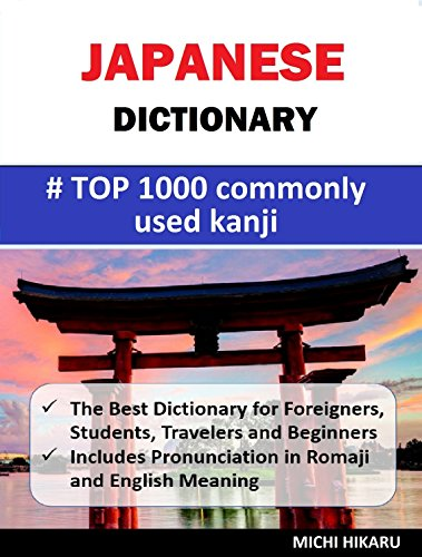Japanese Dictionary  Top, 1000 Commonly Used Kanji: -The Best Dictionary for Foreigners, Students, Travelers and Beginners -Includes Pronunciation in Romaji and English Meaning