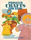 img - for Pioneer Crafts for Kids: 40 Craft Projects for Children, 10 Craft Projects for Youth, 20 Reproducible Bible Memory Verse Coloring Posters, 6 Reproduc by Neva Hickerson (1991-01-02) book / textbook / text book