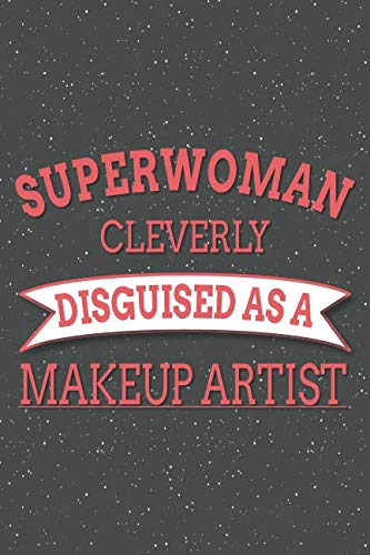 Superwoman Cleverly Disguised As A Makeup Artist: Notebook, Planner or Journal | Size 6 x 9 | 110 Lined Pages | Office Equipment, Supplies | Great ... for Christmas or Birthday for a Makeup Artist