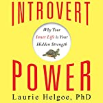 Introvert Power: Why Your Inner Life Is Your Hidden Strength | Laurie Helgoe PhD