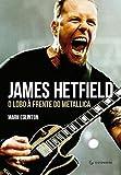 img - for James Hetfield: O Lobo A Frente do Metallica (Em Portugues do Brasil) book / textbook / text book