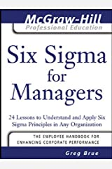Six Sigma for Managers: 24 Lessons to Understand and Apply Six Sigma Principles in Any Organization (The McGraw-Hill Professional Education Series) Kindle Edition