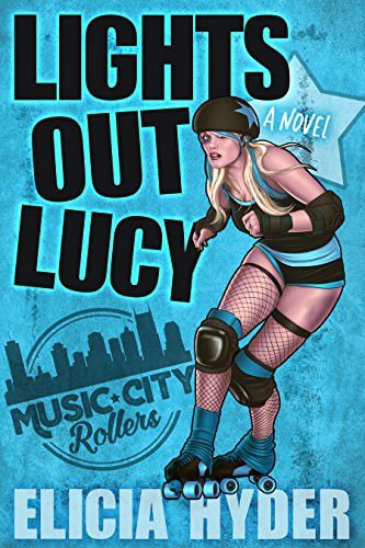 Lights Out Lucy: Roller Derby 101 (Music City Rollers Book 1) ()