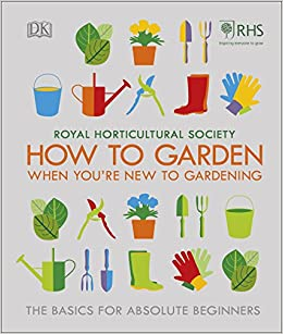 RHS How To Garden When Youu0027re New To Gardening: The Basics For Absolute  Beginners: Amazon.co.uk: DK: 9780241336656: Books