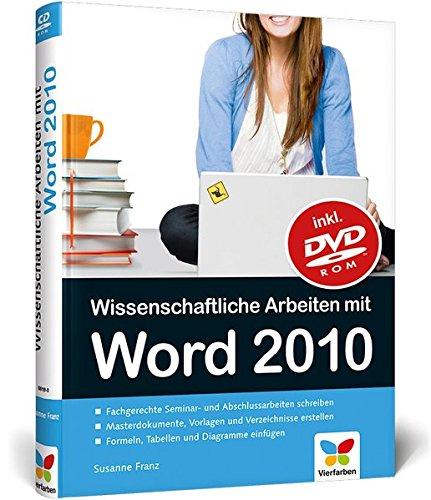 Wissenschaftliche Arbeiten mit Word 2010: Von der Planung bis zur Veröffentlichung