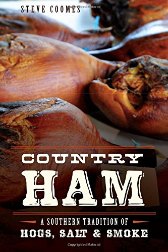 Country Ham:: A Southern Tradition of Hogs, Salt & Smoke (American Palate) ()