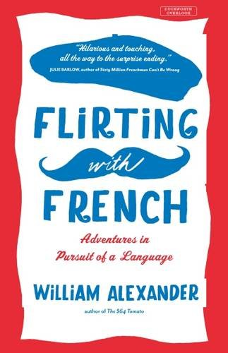 Read Online Flirting with French: Adventures in Pursuit of a Language PDF