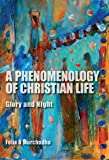 A Phenomenology of Christian Life: Glory and Night (Indiana Series in the Philosophy of Religion), Felix Ó Murchadha, 0253010004