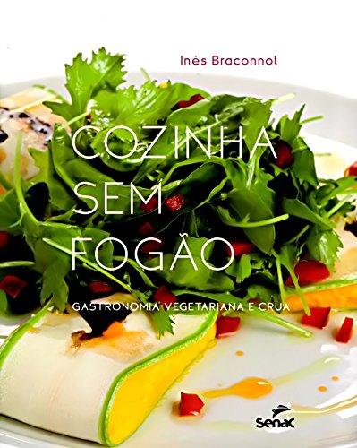 Cozinha sem Fogão. Gastronomia Vegetariana e Crua