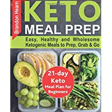 Keto Meal Prep: Easy, Healthy and Wholesome Ketogenic Meals to Prep, Grab, and Go. 21-Day Keto Meal Plan for Beginners. Keto Kitchen Cookbook