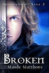 Broken: Book 2 of the ShadowLight Saga (English Edition)