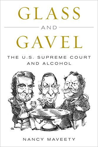 Glass and Gavel: The U.S. Supreme Court and Alcohol by Nancy Maveety