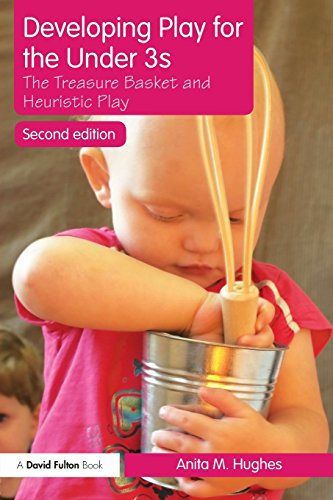 Developing Play for the Under 3s: The Treasure Basket and Heuristic Play by Hughes Anita M. (2010-04-10) Paperback