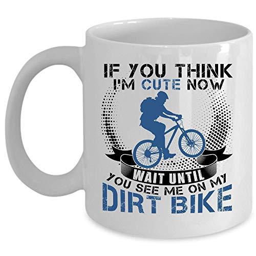 Funny Dirt Bikers Coffee Mug, If You Think I'm Cute Now Wait Until You See Me On My Dirt Bike Cup (Coffee Mug 15 Oz - WHITE)
