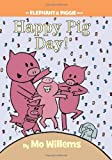 Happy Pig Day! by Willems, Mo [Hyperion,2011] (Hardcover)