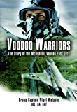 Voodoo Warriors: The  Story of the McDonnell Voodoo Fast-jets: The Story of the McDonnell Voodoo Fast-Jets