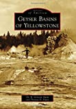 Search : Geyser Basins of Yellowstone (Images of America)