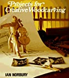 Projects for Creative Woodcarving, Ian Norbury, 0941936309