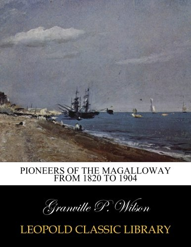 Pioneers of the Magalloway from 1820 to 1904
