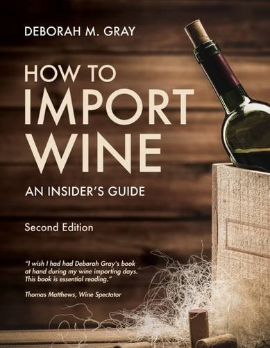 How to Import Wine: An Insider's Guide by Deborah M Gray