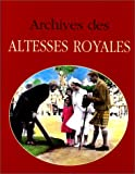 Archives des altesses royales ~ Jacques Borgé, Nicolas Viasnoff
