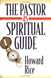 The Pastor As Spiritual Guide, Howard Rice, 0835808467