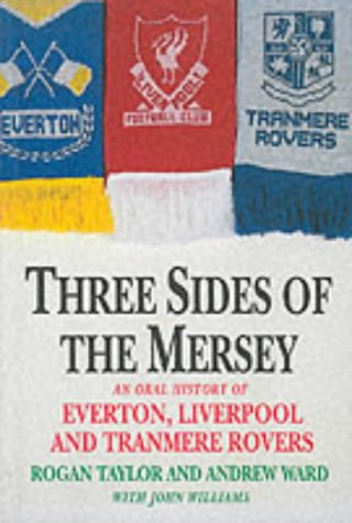 (Three Sides of the Mersey: An Oral History of Everton, Liverpool and Tranmere Rovers Football Clubs)