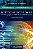 img - for Patients Charting the Course: Citizen Engagement and the Learning Health System: Workshop Summary (The Learning Health System Series, Roundtable on Value & Science-Driven Health Care) book / textbook / text book