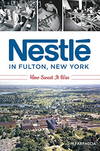 Nestlé in Fulton, New York: How Sweet It Was by Jim Farfaglia