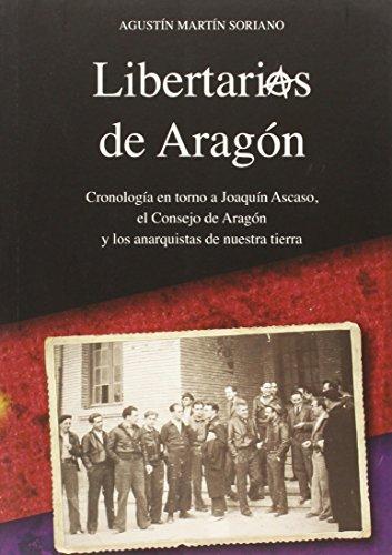 Descargar Libro Libertarios De AragÓn: Cronología En Torno A Joaquín Ascaso, El Consejo De Aragón Y Los Anarquistas De Nuestra Tierra Agustín Martín Soriano