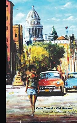 Journal Notebook - Cuba Travel - Old Havana: Travel Writing DIY Diary Planner Note Book - Softcover, 100 Lined Pages + 8 Blank (54 Sheets), Small ... (Cuba Travel Guide Accessories) (Volume 3)
