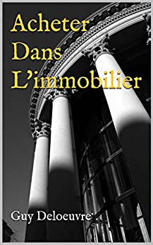 Acheter un bien immobilier (French Edition) by [Deloeuvre, Guy]
