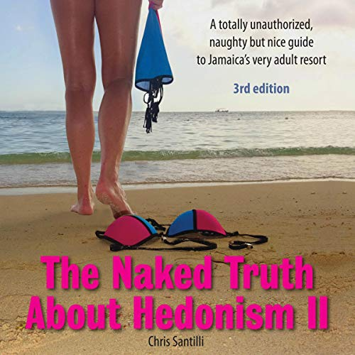 Pdf Travel The Naked Truth About Hedonism II, 3rd Edition, Updated 2018: A Totally Unauthorized, Naughty but Nice Guide to Jamaica's Very Adult Resort