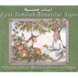 Ayat Jamilah: Beautiful Signs: A Treasury of Islamic Wisdom for Children and Parents
