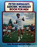 Peter Burwash's Aerobic Workout Book for Men, Peter Burwash and John Tullius, 0396083803