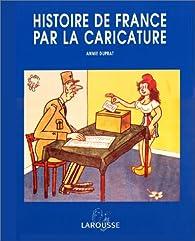 L'Histoire de France par la caricature par Annie Duprat