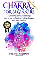 CHAKRAS: Chakras for Beginners - Awaken Your Internal Energy and Learn to Radiate Positive Energy and Start Healing (Chakras, Chakras For Beginners, Awaken Chakras, Third Eye) Paperback