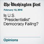 Is U.S. 'Presidentialist' Democracy Failing? | Charles Lane