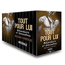 Tout pour lui - Milliardaire et dominateur (l'intégrale) (French Edition)