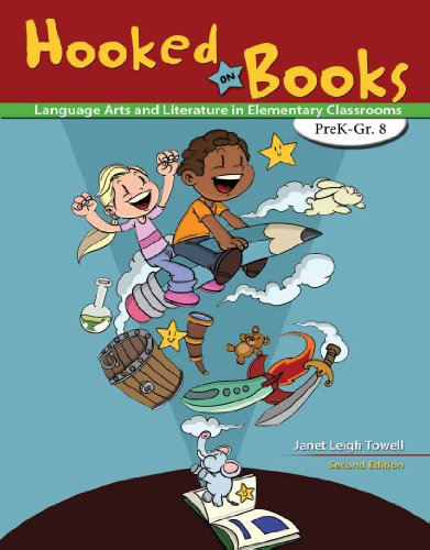 Hooked on Books, PreK-Grade 8: Language Arts and Literature in Elementary Classrooms