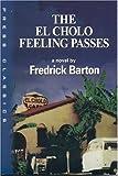 The el Cholo Feeling Passes, Fredrick Barton, 0972814329